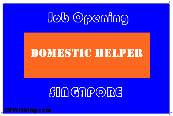 DH Job Opening for Singapore domestic helper job hiring for singapore ofw hiring wiring harness jobs in abroad at suagrazia.org